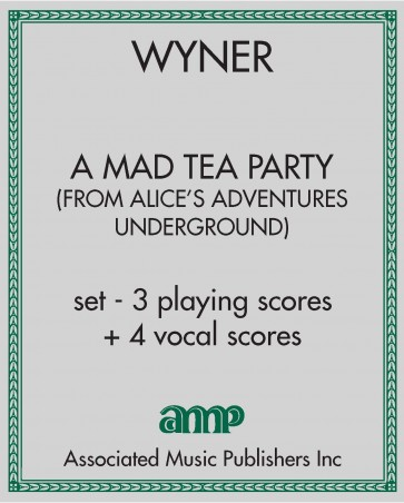 A Mad Tea Party (from Alice's Adventures Underground) - set - 3 playing scores + 4 vocal scores