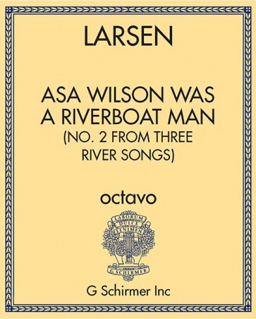 Asa Wilson was a Riverboat Man (No. 2 from Three River Songs)