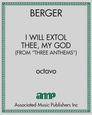 """I Will Extol Thee, My God (from """"Three Anthems"""")"""