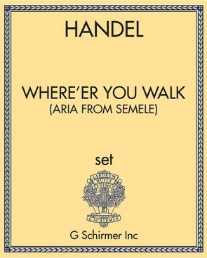 Where'er You Walk (Aria from SEMELE)