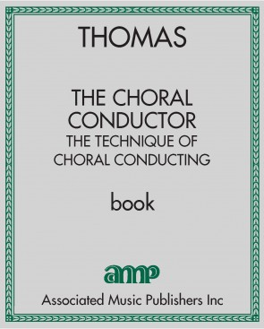 The Choral Conductor - The Technique of Choral Conducting in Theory and Practice