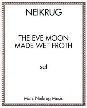The Eve Moon Made Wet Froth
