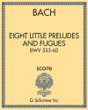 Eight Little Preludes and Fugues (BWV 553-560, edited for organ by Charles-Marie Widor)